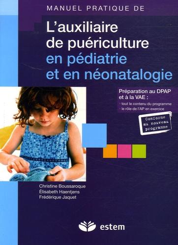 Christine Boussaroque et Elisabeth Haentjens - Manuel pratique de l'auxiliaire de puériculture en pédiatrie et en néonatologie.