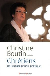 Christine Boutin - Chrétiens : de l'audace pour la politique.