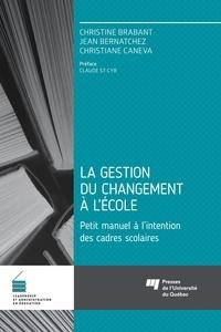 Christine Brabant et Jean Bernatchez - La gestion du changement à l'école - Petit manuel à l'intention des cadres scolaires.