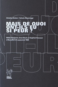 Christine Breton et Sylvain Maestraggi - Mais de quoi ont-ils eu si peur ? - Walter Benjamin, Ernst Bloch et Siegfried Kracauer à Marseille le 8 septembre 1926.