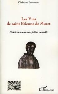 Christine Brousseau - Les Vies de saint Etienne de Muret - Histoires anciennes, fiction nouvelle.
