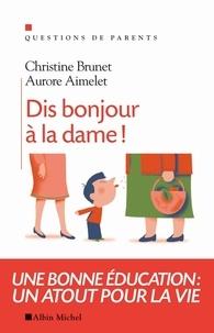 Christine Brunet et Aurore Aimelet - Dis bonjour à la dame !.
