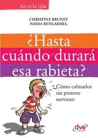 Christine Brunet et Nadia Benlakhel - ¿Hasta cuándo durará esa rabieta?: Cómo calmarlos sin ponerse nervioso.