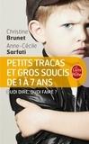 Christine Brunet et Anne-Cécile Sarfati - Petits tracas et gros soucis de 1 à 7 ans - Quoi dire, quoi faire.