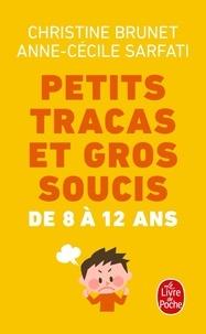 Christine Brunet et Anne-Cécile Sarfati - Petits tracas et gros soucis de 8 à 12 ans.