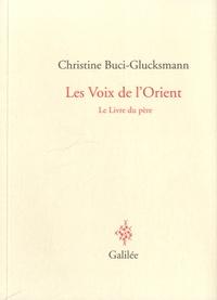 Christine Buci-Glucksmann - Les voix de l'Orient - Le livre du père.
