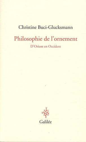 Christine Buci-Glucksmann - Philosophie de l'ornement - D'Orient en Occident.