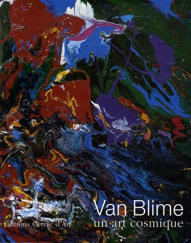 Christine Buci-Glucksmann et Gérard-Georges Lemaire - Van Blime - Un art cosmique, édition bilingue français-anglais.