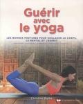 Christine Burke - Guérir avec le yoga - Les bonnes postures pour soulager le corps, le mental et l'esprit - Migraines, douleurs lombaires, dorsales, anxiété....
