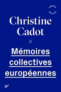 Christine Cadot - Mémoires collectives européennes.