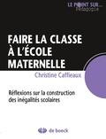 Christine Caffieaux - Faire la classe à l'école maternelle - Réflexions sur la construction des inégalités scolaires.