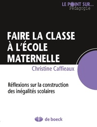 Christine Caffieaux - Faire la classe à l'école maternelle - Reflexions sur la construction des inégalités scolaires.