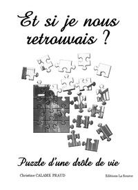 Christine Calame Praud - Et si je nous retrouvais ? - Puzzle d'une drôle de vie.