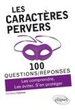 Christine Calonne - Les caractères pervers - Les comprendre, Les éviter, S'en protéger.