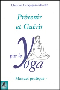 Christine Campagnac-Morette - Prévenir et guérir par le yoga - Manuel pratique.
