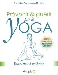 Christine Campagnac Morette - Prévenir & guérir par le yoga - Exercices et postures.