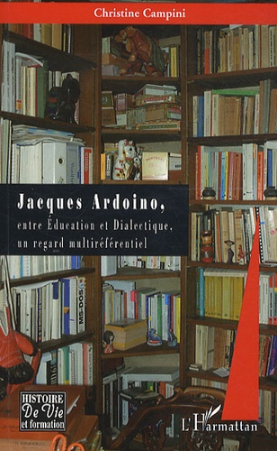 Christine Campini - Jacques Ardoino, entre Education et Dialectique, un regard multiréférentiel.