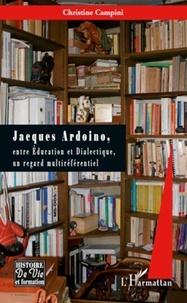 Christine Campini - Jacques Ardoino, entre Education et Dialectique, un regard multiréférentiel.