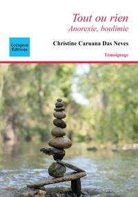 Christine Caruana Das Neves - Tout ou rien - Anorexie, boulimie.