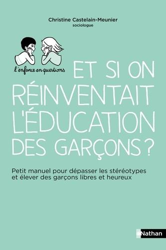 Et si on réinventait l'éducation des garçons ?. Petit manuel pour dépasser les stéréotypes et élever des garçons libres et heureux