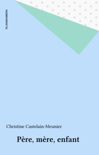 Christine Castelain Meunier - Pères, mères, enfants.