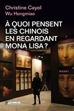 Christine Cayol et Hongmiao Wu - A quoi pensent les chinois en regardant Mona Lisa ?.