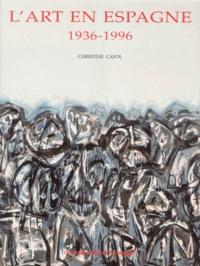 Christine Cayol - L'art en Espagne - 1936-1996.