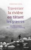 Christine Cayol - Traverser la rivière en tatant les pierres - Dix proverbes de la sagesse chinois.
