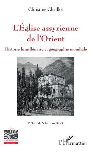 Christine Chaillot - L'Eglise assyrienne de l'Orient - Histoire bimillénaire et géographie mondiale.