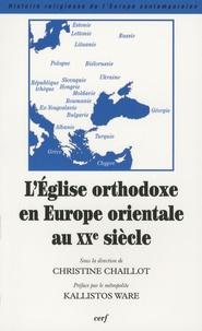 Christine Chaillot - L'Eglise orthodoxe en Europe orientale au XXe siècle.