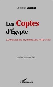 Christine Chaillot - Les coptes d'Egypte - Discriminations et persécutions (1970-2011).