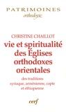 Christine Chaillot - Vie et spiritualité des Eglises orthodoxes orientales des traditions syriaque, arménienne, copte et éthiopienne.