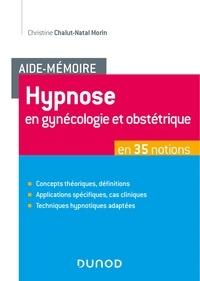 Christine Chalut-Natal Morin - Aide-Mémoire - Hypnose en gynécologie et obstétrique en 35 notions.