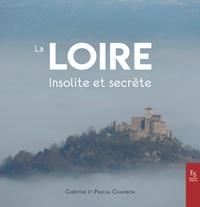 Christine Chambon et Pascal Chambon - La Loire insolite et secrète.