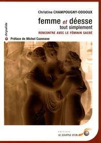 Christine Champougny-oddoux - Femme et déesse tout simplement - Rencontre avec le féminin sacré.