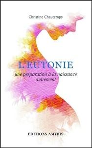 Christine Chautemps - L'eutonie - Une préparation à la naissance autrement.