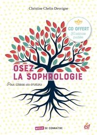 Christine Chelin Desvigne - Osez la sophrologie - Pour libérer vos émotions et changer. 1 CD audio