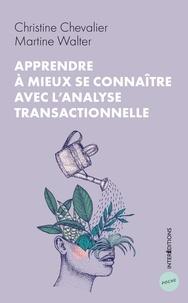 Christine Chevalier et Martine Walter - Apprendre à mieux se connaître avec l'analyse transactionnelle.