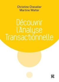 Christine Chevalier et Martine Walter - Découvrir l'analyse transactionnelle (AT).