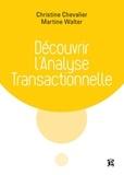 Christine Chevalier et Martine Walter - Découvrir l'analyse transactionnelle.