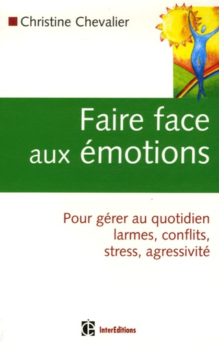 Christine Chevalier - Faire face aux émotions - Pour gérer au quotidien conflits, stress, agressivité.