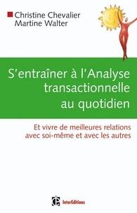 Christine Chevalier et Martine Walter - S'entraîner à l'Analyse Transactionnelle au quotidien - Pratique de l'AT en 60 jours.