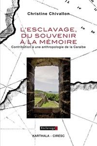 Christine Chivallon - L'esclavage, du souvenir à la mémoire - Contribution à une anthropologie de la Caraïbe.