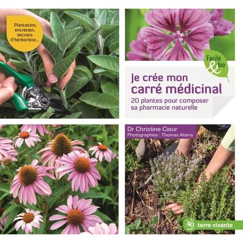 Je crée mon carré médicinal. 20 plantes pour composer sa pharmacie naturelle