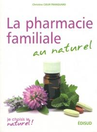 Christine Cieur-Tranquard - La pharmacie familiale au naturel.