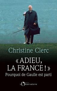 """Christine Clerc - """"Adieu la France !"""" - Pourquoi de Gaulle est parti."""