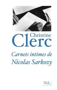 Christine Clerc - Carnets intimes de Nicolas Sarkozy.