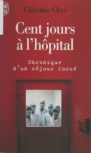 Christine Clerc - Cent jours à l'hôpital - Chronique d'un séjour forcé.