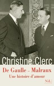 Christine Clerc - De Gaulle - Malraux - Une histoire d'amour.