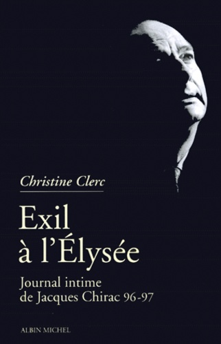 EXIL A L'ELYSEE. Journal intime de Jacques Chirac, tome 3, mai 1996-juillet 1997